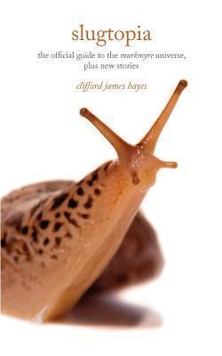 Slugtopia  by  Clifford James Hayes