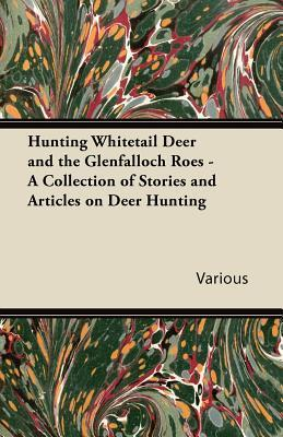 Hunting Whitetail Deer and the Glenfalloch Roes - A Collection of Stories and Articles on Deer Hunting  by  Various