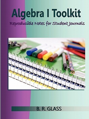 Algebra I Toolkit: Reproducible Notes for Student Journals B.R. Glass