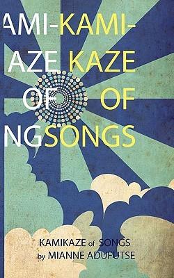 Kamikaze of Songs  by  Mianne Adufutse
