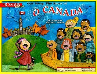 Our Song: The Story of O Canada: The Canadian National Anthem  by  Peter Kuitenbrouwer