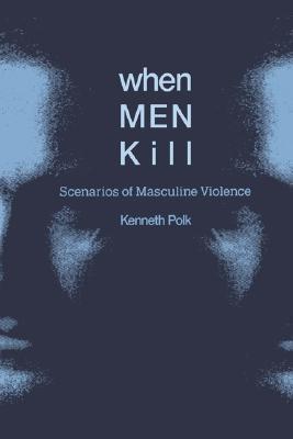 When Men Kill: Scenarios of Masculine Violence Kenneth Polk