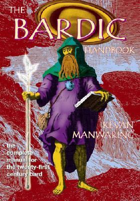 The Bardic Handbook: The Complete Manual for the 21st Century Bard  by  Kevan Manwaring