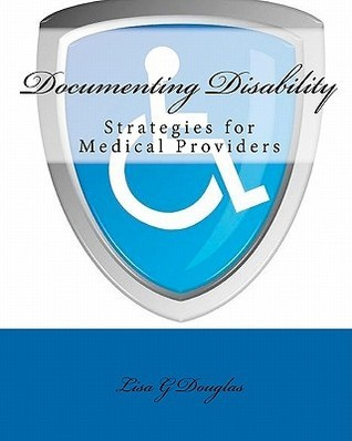 Documenting Disability: Strategies for Medical Providers Lisa G Douglas