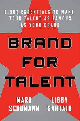 Brand for Talent: Eight Essentials to Make Your Talent as Famous as Your Brand  by  Mark Schumann