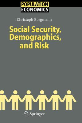 Social Security, Demographics, And Risk (Population Economics)  by  Christoph Hendrik Borgmann