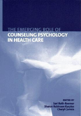 The Emerging Role of Counseling Psychology in Health Care Sari Roth-Roemer