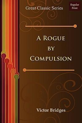 A Rogue Compulsion by Victor Bridges