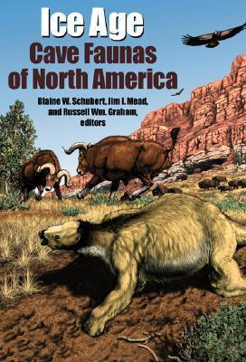 Ice Age Cave Faunas of North America  by  Blaine W. Schubert