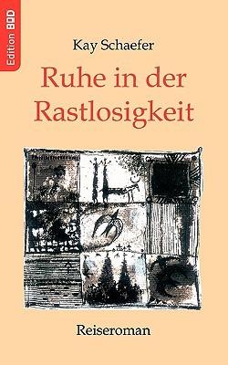 Ruhe in der Rastlosigkeit: Reiseroman Kay Schaefer