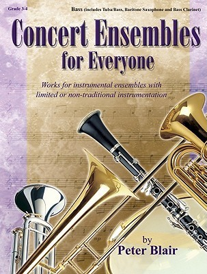 Concert Ensembles For Everyone: Works For Instrumental Ensembles With Limited Or Non Traditional Instrumentation, Grades 3 4  by  Peter Blair