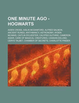 One Minute Ago - Hogwarts: Aiden Cross, Aislin McDanford, Alfred Salmon, Ancient Runes, Arithmancy, Astronomy, Ayden McInnis, Caitlin Sylvester,  by  Source Wikipedia