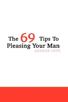 The 69 Tips to Pleasing Your Man Adriese Love