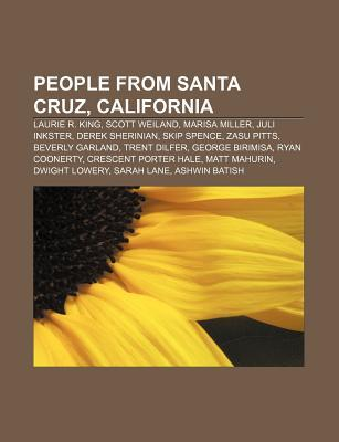 People From Santa Cruz, California: Scott Weiland, Derek Sherinian, Marisa Miller, Juli Inkster, Zasu Pitts, Skip Spence, Trent Dilfer  by  Books LLC