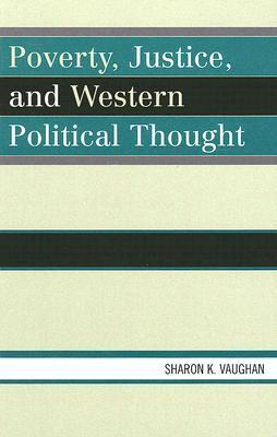 Poverty, Justice, and Western Political Thought  by  Sharon K. Vaughan