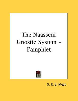 The Naasseni Gnostic System G.R.S. Mead