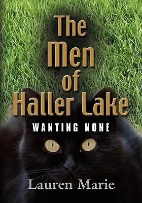 Wanting None (The Men of Haller Lake, #2) Lauren Marie