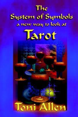 The System of Symbols: A New Way to Look at Tarot Toni Allen