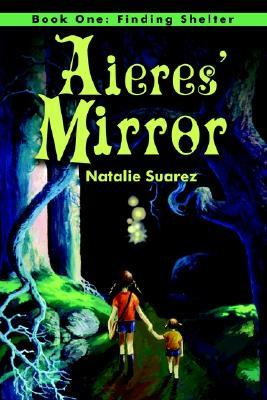 Aieres Mirror: Book One:  Finding Shelter Natalie Suarez