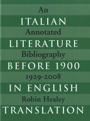 Italian Literature Before 1900 in English Translation: An Annotated Bibliography, 1929-2008 Robin Healey