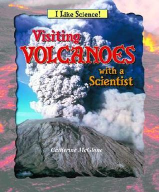 Visiting Volcanoes with a Scientist  by  Catherine McGlone