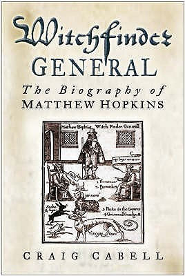 Witchfinder General: The Biography Of Matthew Hopkins  by  Craig Cabell