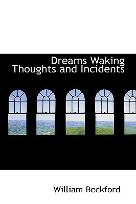 Dreams, Waking Thoughts and Incidents William Beckford