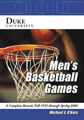 Duke University Mens Basketball Games: A Complete Record, Fall 1953 Through Spring 2006  by  Michael E. Ohara