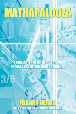 Mathapalooza: A Collection of Math Poetry for Primary and Intermediate Students Franny Vergo