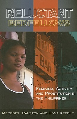 Reluctant Bedfellows: Feminism, Activism and Prostitution in the Philippines Meredith L. Ralston