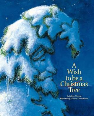 A Wish To Be A Christmas Tree Colleen Monroe