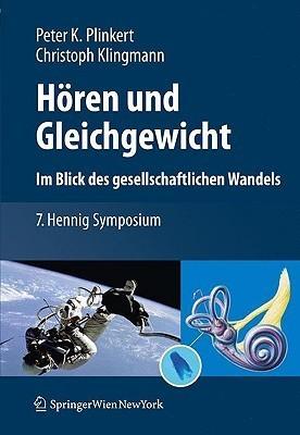 Horen Und Gleichgewicht. Im Blick Des Gesellschaftlichen Wandels: 7. Hennig Symposium  by  Peter K. Plinkert