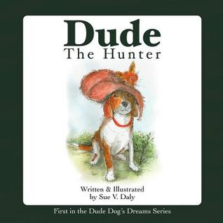 Dude the Hunter  by  Sue V. Daly