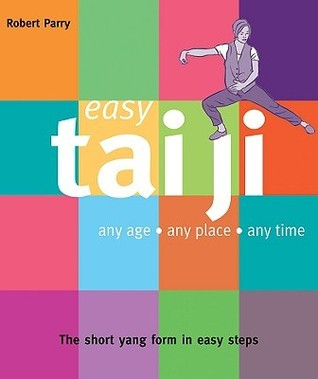 Easy Tai Ji: Any Age, Any Place, Any Time Robert Parry