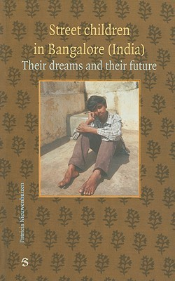 Street Children in Bangalore (India): Their Dreams and Their Future  by  Patricia Nieuwenhuizen