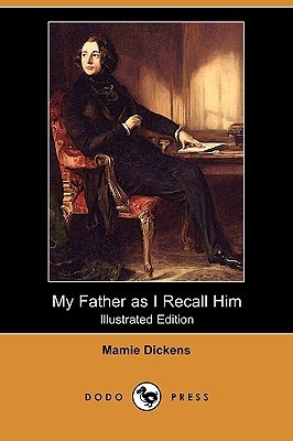 My Father as I Recall Him (Illustrated Edition)  by  Mamie Dickens
