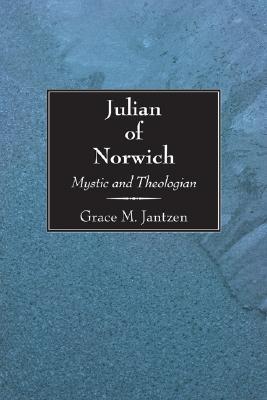 Julian of Norwich: Mystic and Theologian Grace M. Jantzen