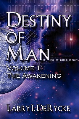 Destiny of Man: Volume 1: The Awakening Larry I. DeRycke