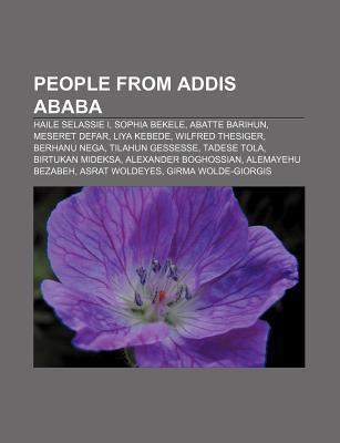 People from Addis Ababa: Haile Selassie I, Sophia Bekele, Abatte Barihun, Meseret Defar, Liya Kebede, Wilfred Thesiger, Berhanu Nega Source Wikipedia