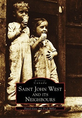 Saint John West and Its Neighbours  by  David Goss