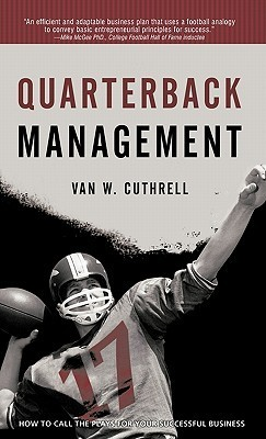 Quarterback Management: How to Call the Plays for Your Successful Business  by  Van W. Cuthrell
