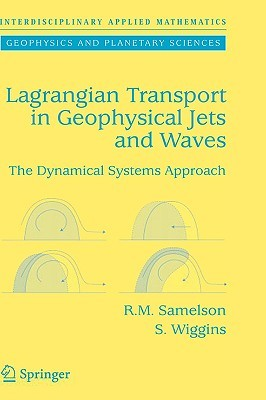 Lagrangian Transport in Geophysical Jets and Waves: The Dynamical Systems Approach  by  Roger M. Samelson