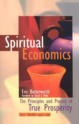 Spiritual Economics: The Principles and Process of True Prosperity Eric Butterworth