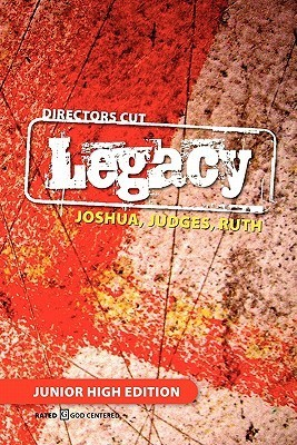 Directors Cut Legacy Joshua, Judges, Ruth: Junior High Edition  by  Jeremy W. Tullis