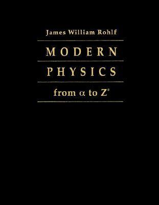 Modern Physics from Alpha to Z0 James William Rohlf