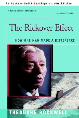 The Rickover Effect: How One Man Made a Difference  by  Theodore Rockwell