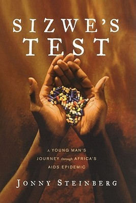 Sizwes Test: A Young Mans Journey Through Africas AIDS Epidemic  by  Jonny Steinberg