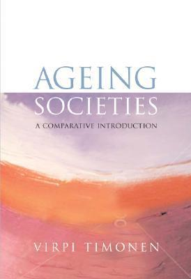 Ageing Societies: A Comparative Introduction  by  Virpi Timonen