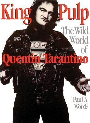 King Pulp: The Wild World of Quentin Tarantino Paul A. Woods
