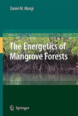 The Energetics of Mangrove Forests  by  Daniel M. Alongi